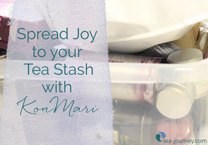 Spread joy to your tea stash by using the KonMari method. Get control and only have teas that you love.